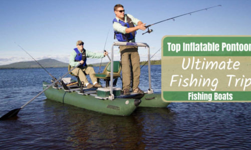 Top Inflatable Pontoon Fishing Boats | For the Ultimate Fishing Trip
