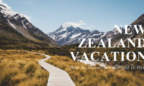 New Zealand Vacation | How to Travel New Zealand in Style